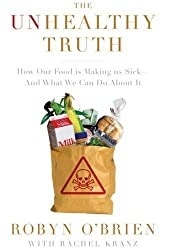 The Unhealthy Truth: How Our Food Is Making Us Sick - And What We Can Do About It by Robyn O'Brien (2009-05-05)