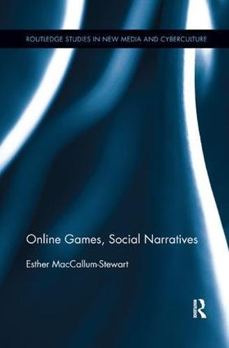 Online Games, Social Narratives (Routledge Studies in New Media and Cyberculture)
