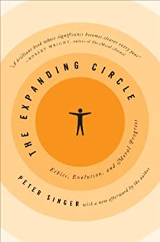 The Expanding Circle: Ethics, Evolution, and Moral Progress by [Singer, Peter]