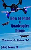 How To Pilot a Quadcopter Drone: Featuring the Hubsan X4