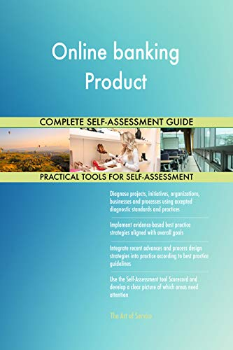 Online banking Product All-Inclusive Self-Assessment - More than 700 Success Criteria, Instant Visual Insights, Comprehensive Spreadsheet Dashboard, Auto-Prioritized for Quick Results