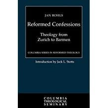 Reformed Confessions: Theology from Zurich to Barmen (Columbia Series in Reformed Theology) by Jan Rohls (1998-11-03)