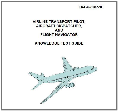 AIRLINE TRANSPORT PILOT, AIRCRAFT DISPATCHER, AND FLIGHT NAVIGATOR KNOWLEDGE TEST GUIDE, Plus 500 free US military manuals and US Army field manuals when you sample this book (English Edition) - Pilot Navigator