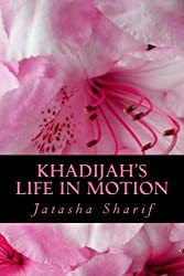 Khadijah's Life In Motion: Real Muslimah New Jersey the Series (Volume 1) by Jatasha Y. Sharif (2012-04-08)