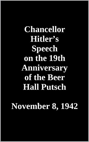 Chancellor Hitler's Speech on the 19th Anniversary of the Beer Hall Putsch. November 8, 1942 (English Edition)