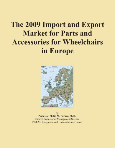 The 2009 Import and Export Market for Parts and Accessories for Wheelchairs in Europe PDF Books