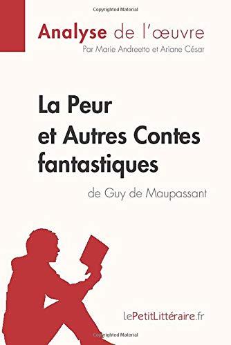 La Peur et Autres Contes fantastiques de Guy de Maupassant (Analyse de l'œuvre): Comprendre la littérature avec lePetitLittéraire.fr