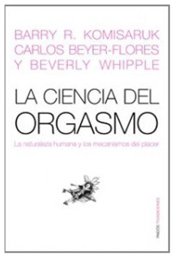 La ciencia del orgasmo/ The Science of Orgasm: La naturaleza humana y los mecanismos del placer/ Human Nature and Mechanisms of Pleasure (Transiciones/ Transitions) (Spanish Edition)