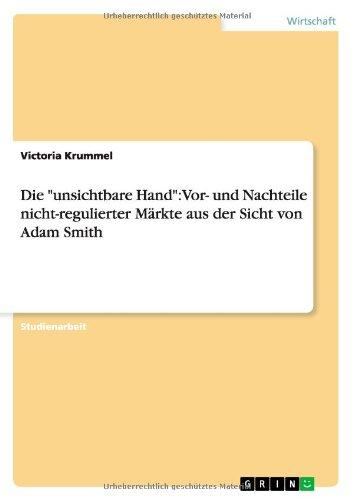 Die unsichtbare Hand: Vor- und Nachteile nicht-regulierter Märkte aus der Sicht von Adam Smith
