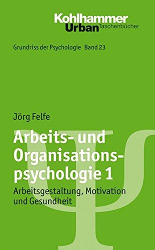 Grundriss der Psychologie: Arbeits- und Organisationspsychologie 1: Arbeitsgestaltung, Motivation und Gesundheit (Urban-Taschenbücher, Band 721)