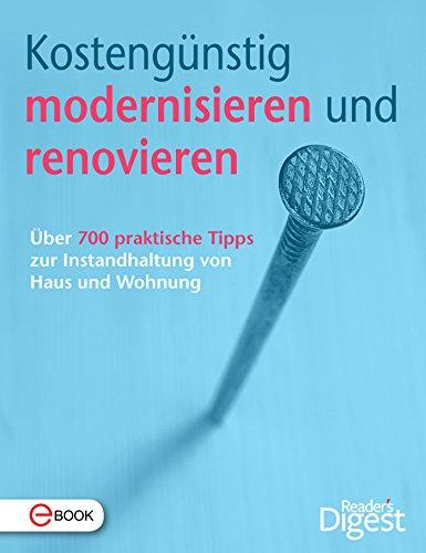 Kostengünstig modernisieren und renovieren: Über 700 praktische Tipps zur Instandhaltung von Haus und Wohnung