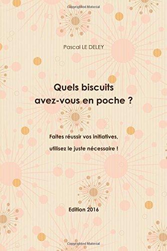 Quels biscuits avez-vous en poche ? Faites r??ussir vos initiatives, utilisez le juste n??cessaire ! Edition 2016 by Pascal Le Deley (2015-09-21) (Lulu Biscuits)