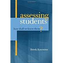 Assessing Students: How Shall We Know Them? by Derek Rowntree (1987-04-01)