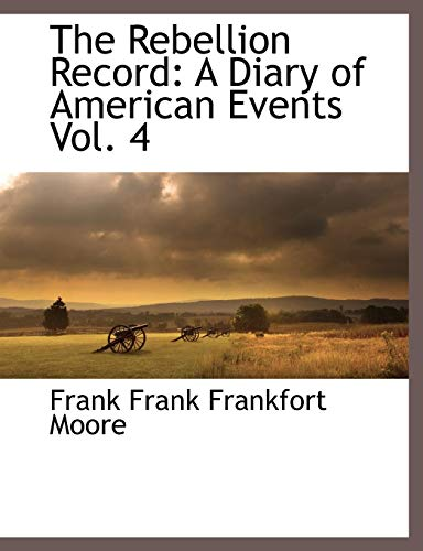 The Rebellion Record: A Diary of American Events Vol. 4
