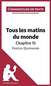 Tous les matins du monde de Pascal Quignard - Chapitre 15: Commentaire de texte par [Roland, Nathalie, lePetitLittéraire.fr,]