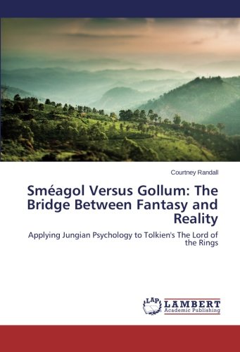 Sméagol Versus Gollum: The Bridge Between Fantasy and Reality: Applying Jungian Psychology to Tolkien\'s The Lord of the Rings