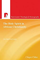 The Holy Spirit in African Christianity (Paternoster Biblical & Theological Monographs)