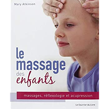 Le massage des enfants : Massage, réflexologie et acupression pour les enfants de 4 à 12 ans