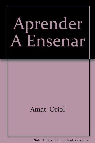 Aprender a enseñar: una vision practica de la formacion de profesores por Oriol Amat