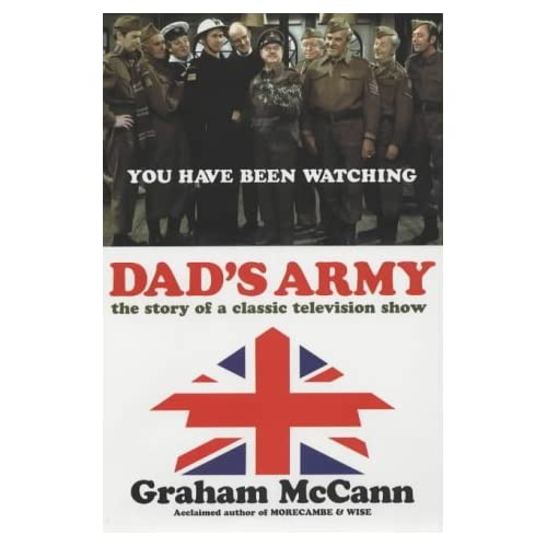 Dad's Army: The Story of a Classic Television Show by Graham McCann (2001-10-15)
