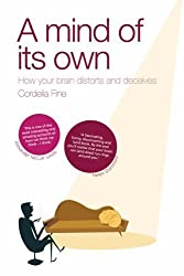 A Mind of Its Own: How Your Brain Distorts and Deceives by Cordelia Fine (2006-01-12)