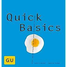 Quick Basics: Alles, was man braucht, um ganz schnell etwas Gutes zu kochen
