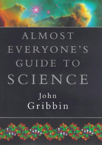 Almost Everyone's Guide to Science: The Universe, Life and Everything by John Gribbin (1998-08-10)