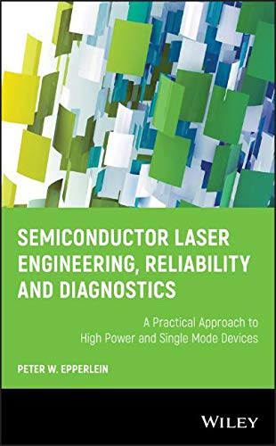 Semiconductor Laser Engineering, Reliability and Diagnostics: A Practical Approach to High Power and Single Mode Devices - Devices Power Semiconductor