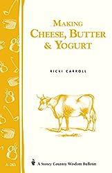 Making Cheese, Butter, and Yogurt (Storey Country Wisdom Bulletin)
