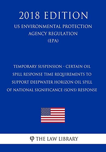 Temporary Suspension - Certain Oil Spill Response Time Requirements to Support Deepwater Horizon Oil Spill of National Significance (SONS) Response ... Protection Agency Regulation 2018) -