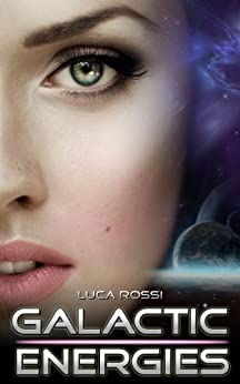 Galactic Energies: Science fiction and fantasy short stories (English Edition) par [Rossi, Luca]