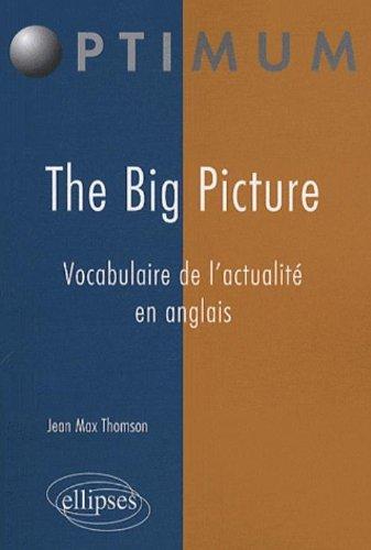 The Big Picture : Vocabulaire de l'actualité en anglais