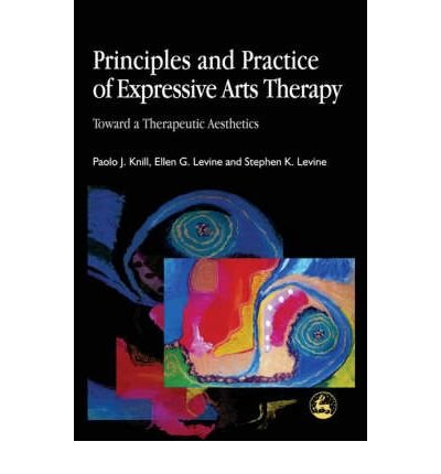 [(Principles and Practice of Expressive Arts Therapy: Toward a Therapeutic Aesthetics)] [Author: Paolo J. Knill] published on (December, 2004)