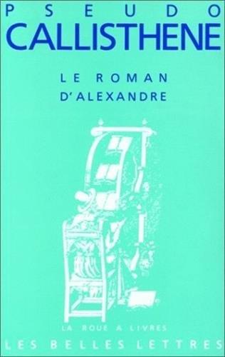 Le Roman d'Alexandre.: La vie et les hauts faits d'Alexandre de Macédoine.