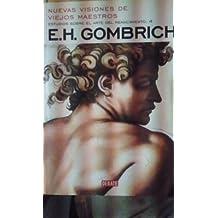 E. H. Gombrich: NUEVAS VISIONES DE VIEJOS MAESTRO (Madrid, 2004) Estudios sobre el arte del Renacimiento. 4