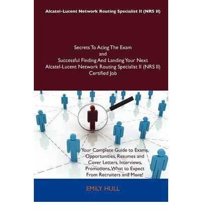 [ALCATEL-LUCENT NETWORK ROUTING SPECIALIST II (NRS II) SECRETS TO ACING THE EXAM AND SUCCESSFUL FINDING AND LANDING YOUR NEXT ALCATEL-LUCENT NETWORK RO BY NOT AVAILABLE(AUTHOR)]PAPERBACK -