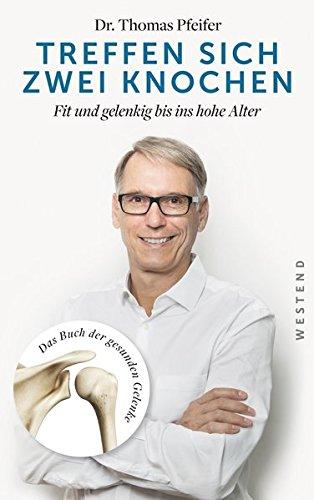 Treffen sich zwei Knochen: Fit und gelenkig bis ins hohe Alter. Das Buch der gesunden Gelenke