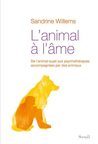 L'animal à l'âme - De l'animal-sujet aux psychothérapies accompagnées par des animaux