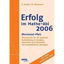 Erfolg im Mathe-Abi 2006 Rheinland-Pfalz: Übungsbuch für die optimale Vorbereitung in Analysis, Geometrie und Stochastik mit verständlichen Lösungen