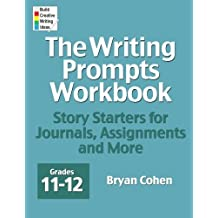 The Writing Prompts Workbook, Grades 11-12: Story Starters for Journals, Assignments and More by Bryan Cohen (2012-05-27)