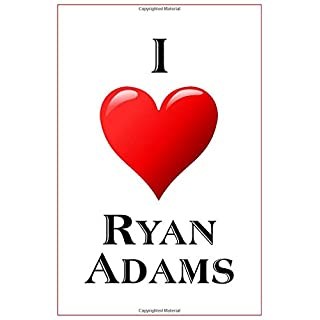 I Love Ryan Adams: Notebook - 6x9 Lined Journal - 110 Pages - Soft Cover - Great For Birthday Gift (Perfect Personalised Gifts)
