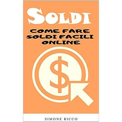 Soldi: Scopri Anche Tu Come Creare Rendite Automatiche Con Il Web Marketing E Guadagnare  Soldi Facili Online Nel 2019… (Guadagnare Soldi Online Vol. 1)