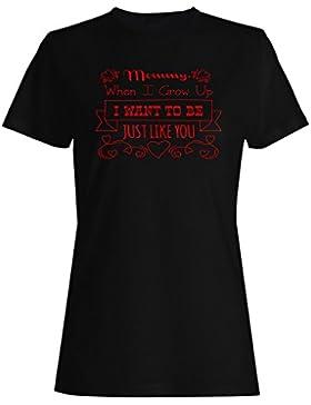 Mamá mamá mamá quiero ser tú camiseta de las mujeres -m62f