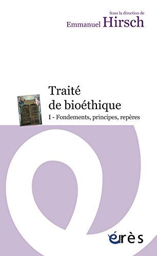 Traité de bioéthique : Tome 1, Fondements, principes, repères par Emmanuel Hirsch
