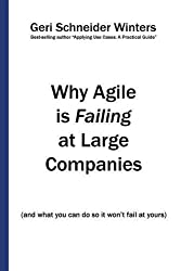 Why Agile is Failing at Large Companies: (and what you can do so it won't fail at yours) by Geri Schneider Winters (2015-12-31)