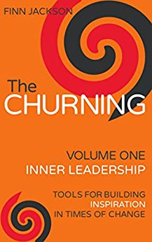 The Churning Volume 1, Inner Leadership: Tools for Building Inspiration in Times of Change (English Edition) di [Jackson, Finn]