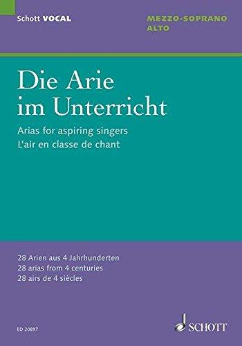 Preisvergleich Produktbild Die Arie im Unterricht: 28 Arien aus 4 Jahrhunderten. Mezzo-Sopran/Alt und Klavier. (Schott VOCAL)