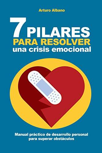 7 pilares para resolver una crisis emocional (Superación y ...