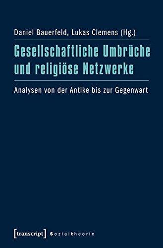 Gesellschaftliche Umbrüche und religiöse Netzwerke: Analysen von der Antike bis zur Gegenwart (Sozialtheorie) (Analyse Netzwerke Sozialer Die)