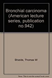Bronchial carcinoma (American lecture series, publication no.942)
